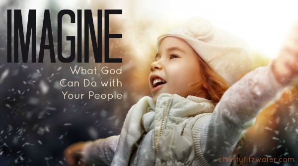 Do you ever imagine what God can do to transform the lives of people you care about? -christyfitzwater.com