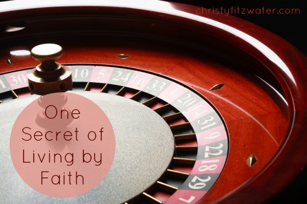 One Secret of Living by Faith -christyfitzwater.com