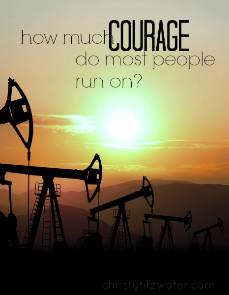 How Much Courage Do Most People Run On? -christyfitzwater.com