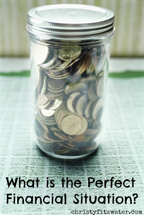What is the perfect financial situation?  -christyfitzwater.com
