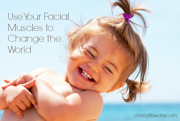 Your facial muscles have great power to improve the lives of the people around you.  -christyfitzwater.com