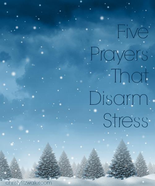 Five Prayers That Disarm Stress  -christyfitzwater.com