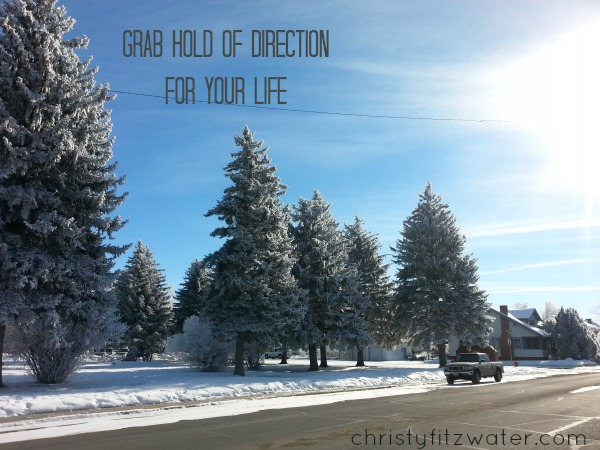 Grab Hold of Direction for Your Life  -christyfitzwater.com