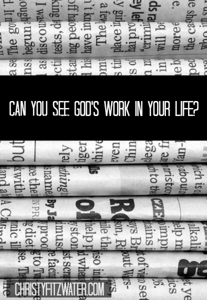 Can You See God's Work in Your Life? -christyfitzwater.com