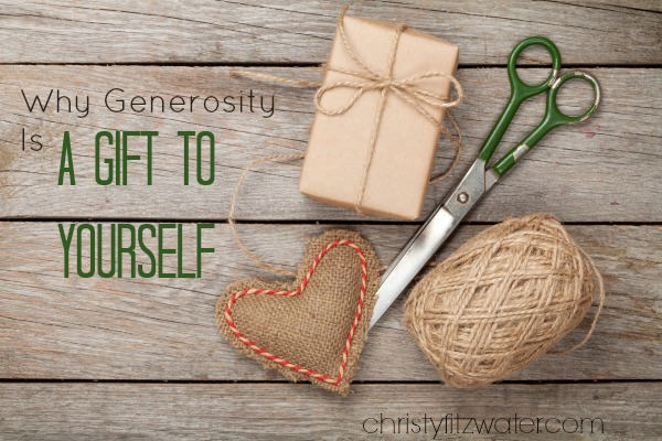Why Generosity Is A Gift to Yourself  -christyfitzwater.com