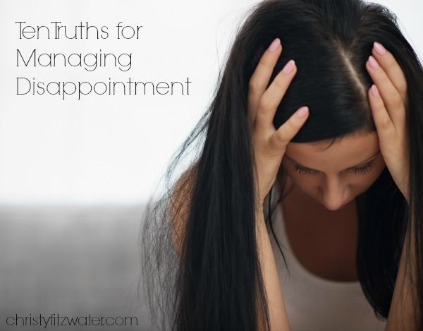 Ten Truths for Managing Disappointment  -christyfitzwater.com