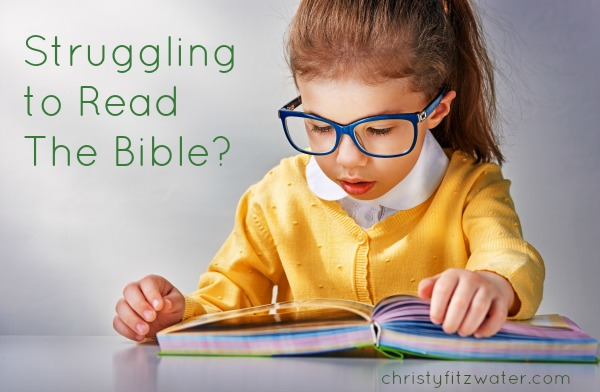 Struggling to Read The Bible?  -christyfitzwater.com