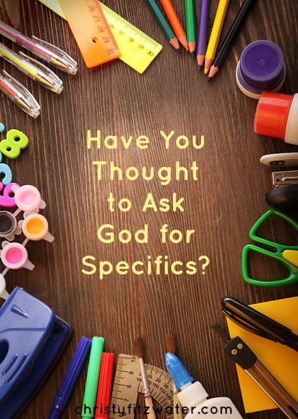 Have You Thought to Ask God for Specifics?  -christyfitzwater.com