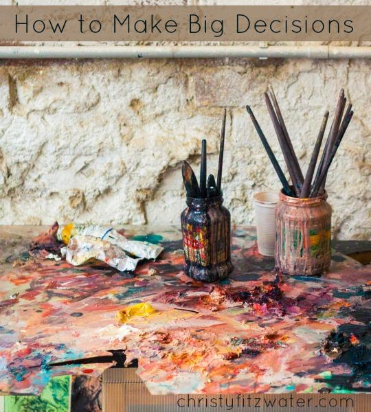 How to Make Big Decisions  -christyfitzwater.com
