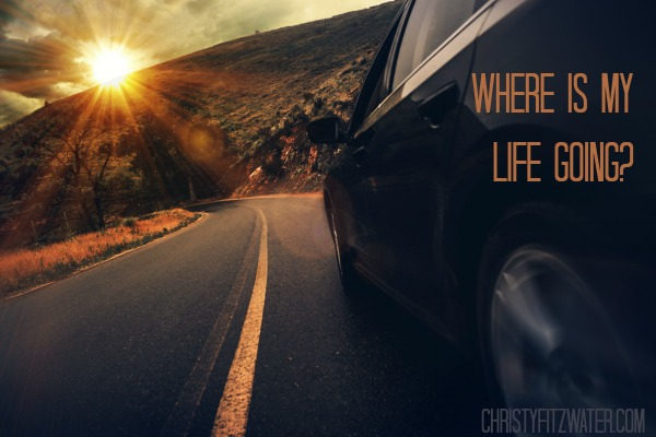 Where Is My Life Going?  -christyfitzwater.com