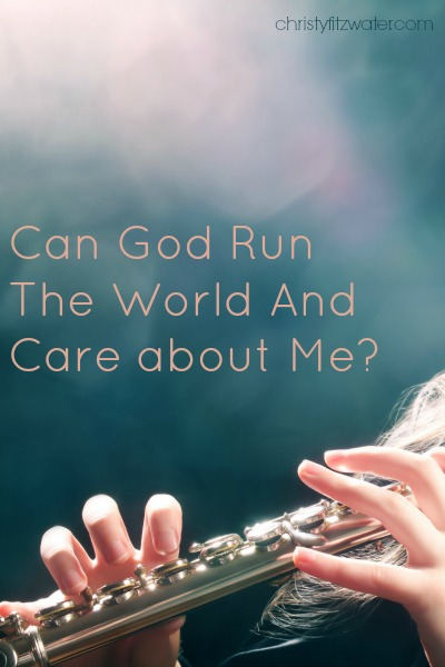 Can God Run The World And Care about Me?  -christyfitzwater.com