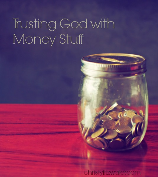 Trusting God with Money Stuff  -christyfitzwater.com