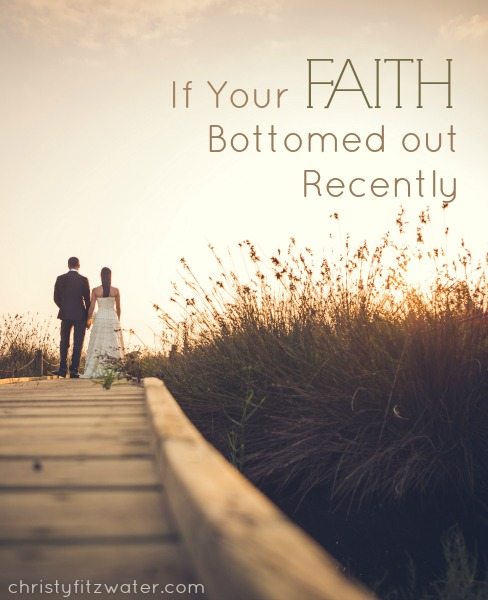 If Your Faith Bottomed out Recently -christyfitzwater.com