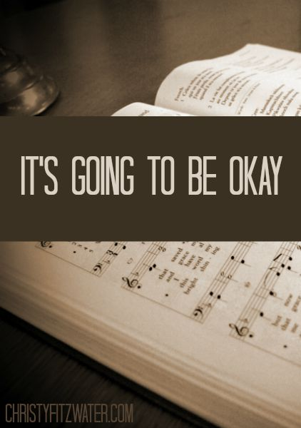 It's going to Be Okay -christyfitzwater.com
