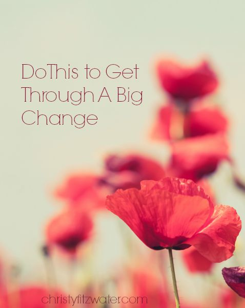 Do This to Get Through A Big Change -christyfitzwater.com