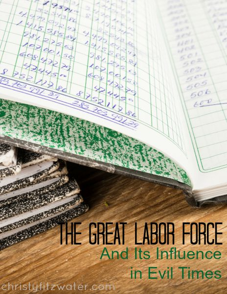 The Great Labor Force And Its Influence in Evil Times -christyfitzwater.com