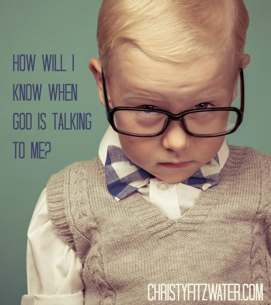 How Will I Know When God Is Talking to Me?  -christyfitzwater.com