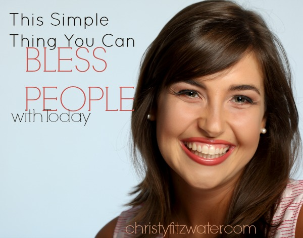This Simple Thing You Can Bless People with Today  -christyfitzwater.com
