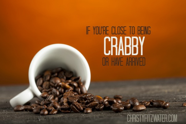If You're Close to Being Crabby Or Have Arrived  -christyfitzwater.com
