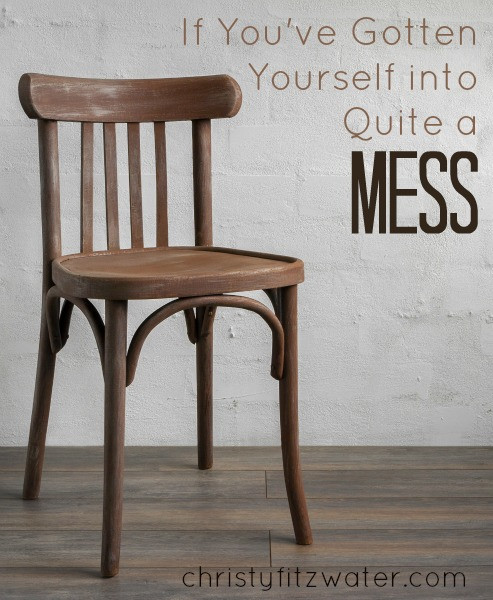 If You've Gotten Yourself into Quite A Mess -christyfitzwater.com