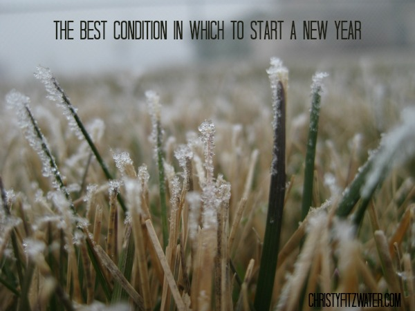 The Best Condition in Which to Start A New Year -christyfitzwater.com