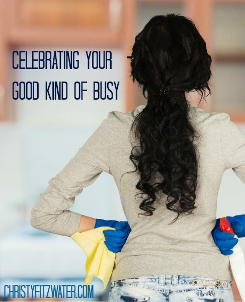 Celebrating Your Good Kind of Busy -christyfitzwater.com