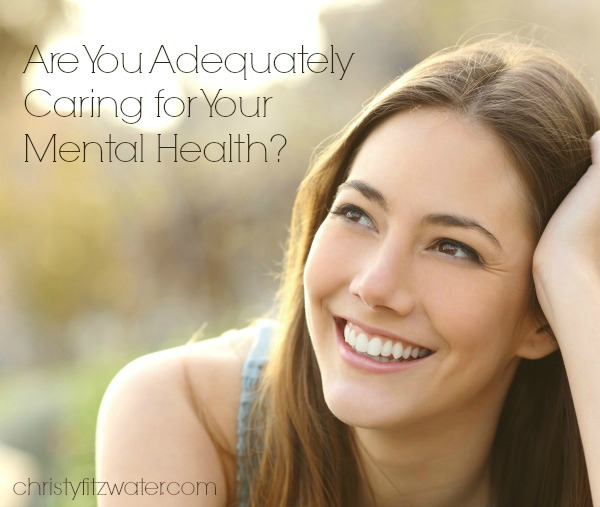 Are You Adequately Caring for Your Mental Health? -christyfitzwater.com