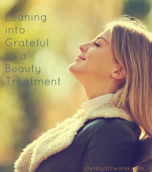 Leaning into Grateful as a Beauty Treatment -christyfitzwater.com