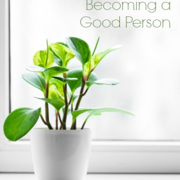 The Secret to Becoming a Good Person -Christy Fitzwater.com