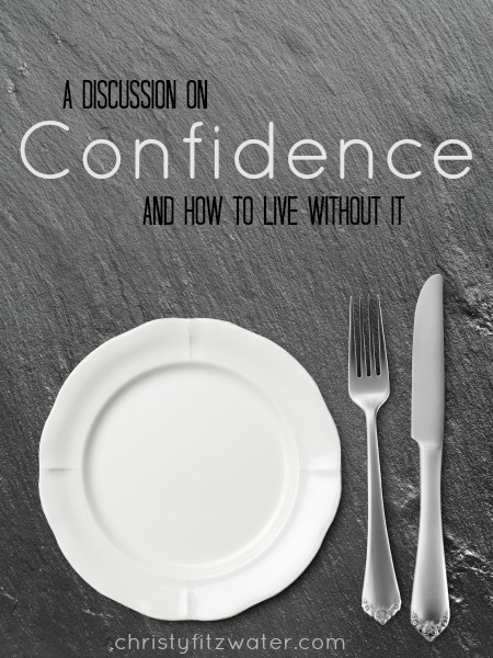 A Discussion on Confidence and How to Live without It -christyfitzwater.com