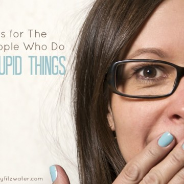 This for The People Who Do Stupid Things -christyfitzwater.com